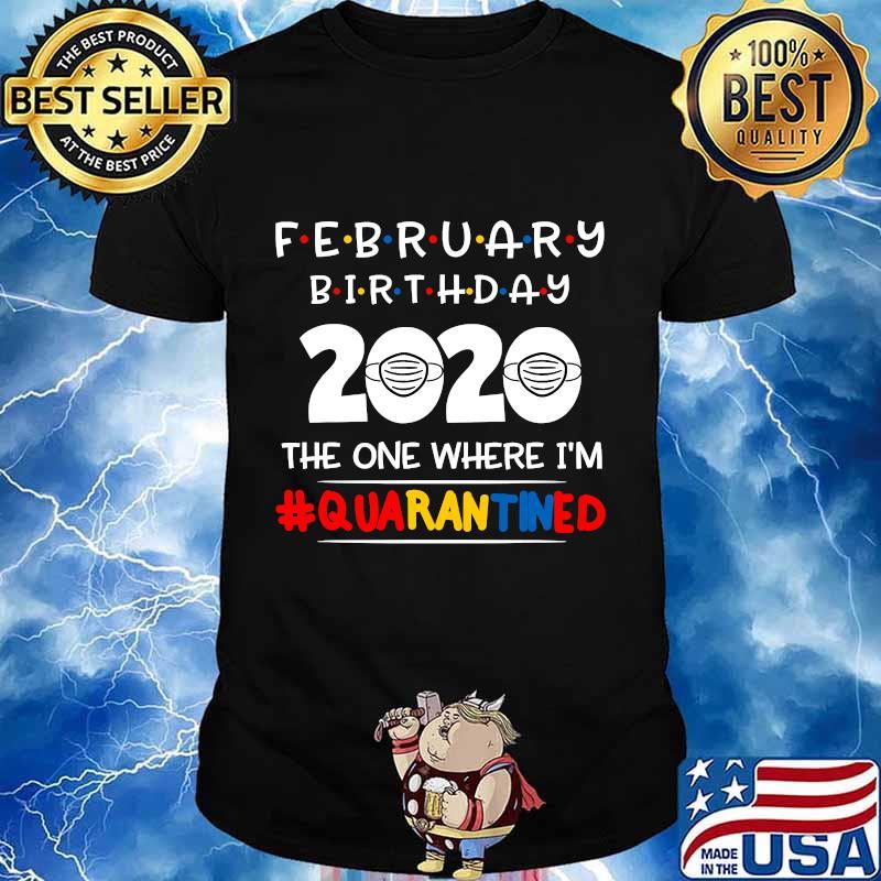 February birthday the one where i'm quarantined christmas shirt