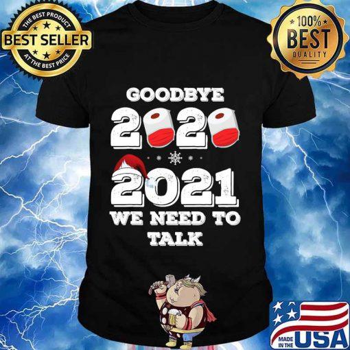 Goodbye 2020 hello 2021 we need to talk happy new year shirt