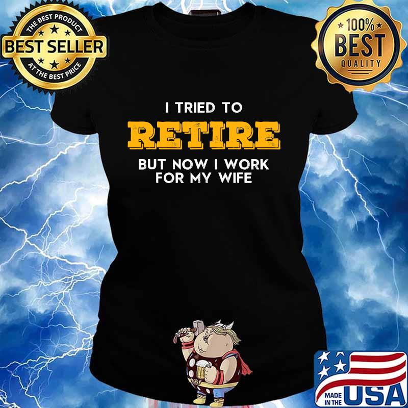 I tried to retire but now i work for my wife vintage graphic vintage s Ladies tee