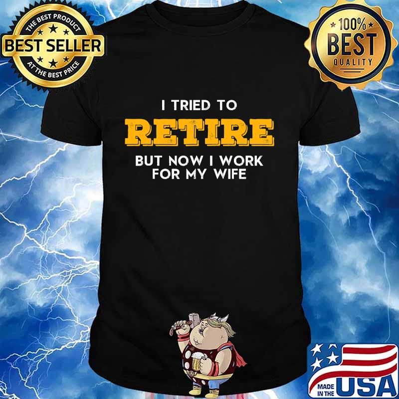 I tried to retire but now i work for my wife vintage graphic vintage shirt