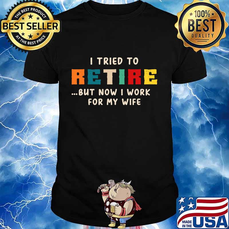 I tried to retire but now i work for my wife vintage shirt