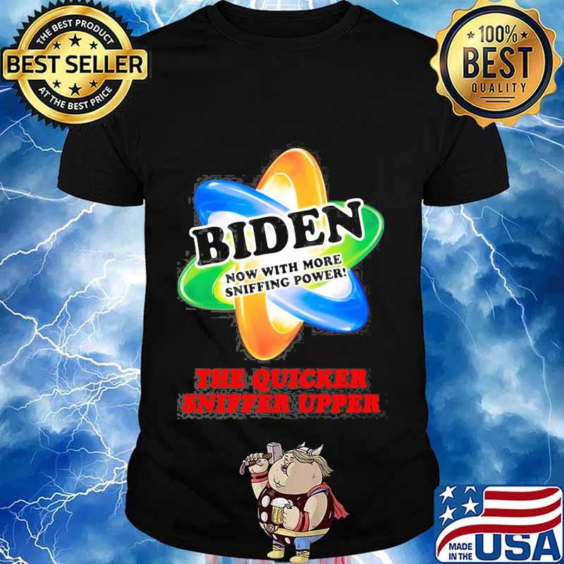 Joe biden now with more sniffing power the quicker sniffer upper shirt