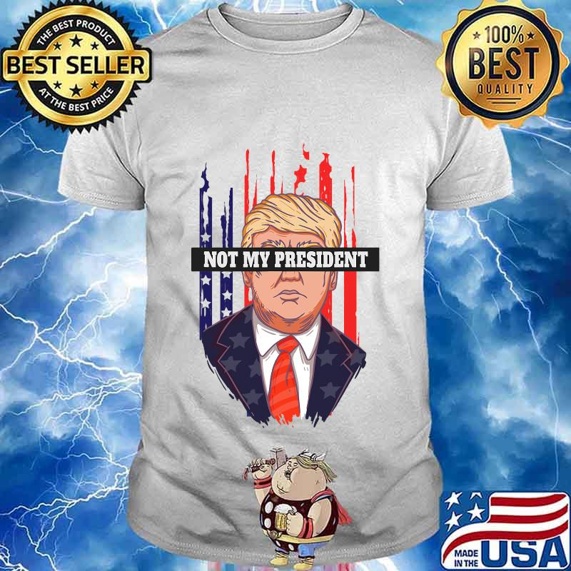 Not my president trump american flag shirt