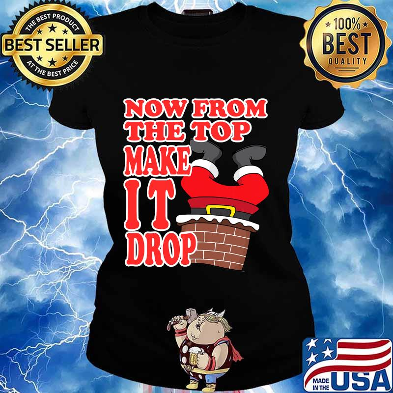 Now from the top make it drop santa merry christmas 2020 s Ladies tee