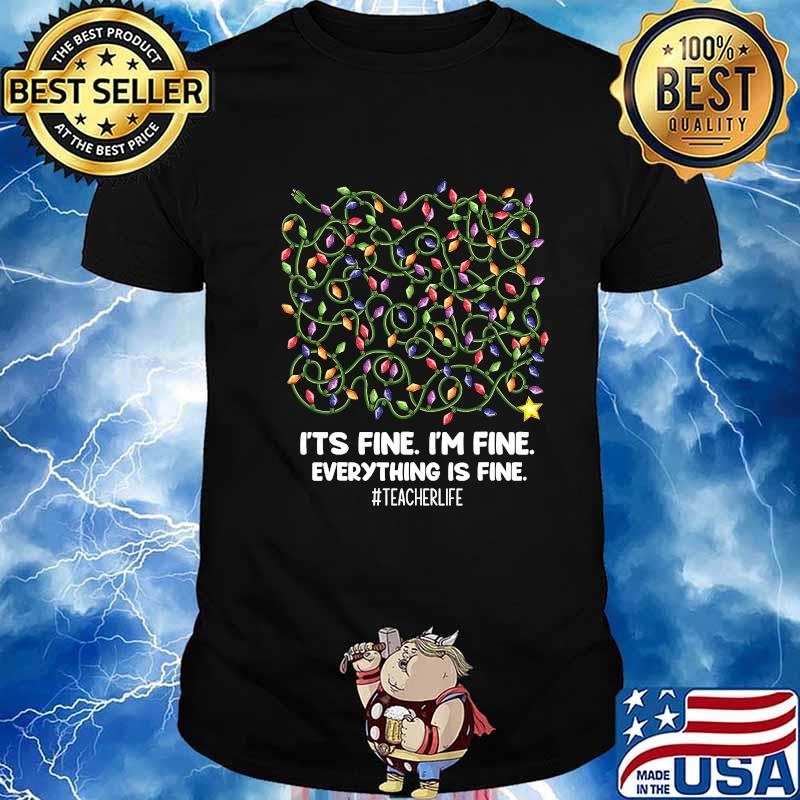 Official Christmas Light It's Fine I'm Fine Everything Is Fine Teacher Life Shirt