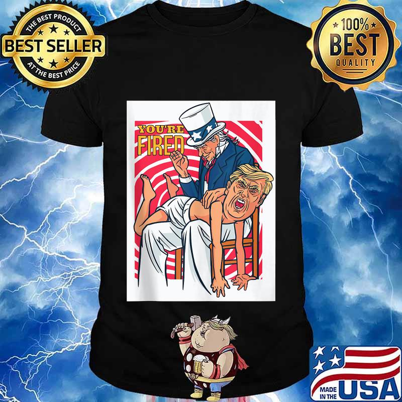 President biden you're fired uncle sam spank trump 2020 shirt