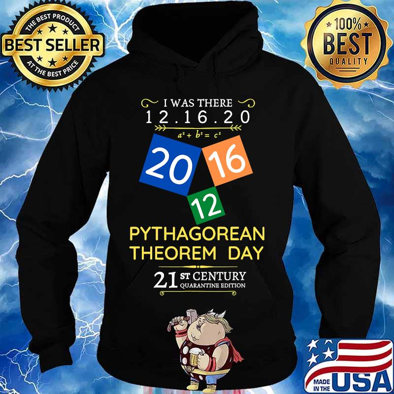 Pythagorean theorem day i was there 12.16.20 s Hoodie
