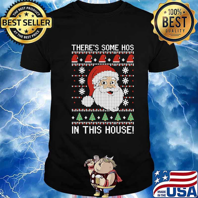 Santa There's Some Hos In This House Ugly Christmas Shirt