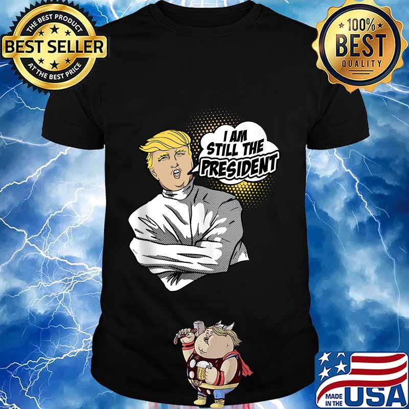 Trump i am still the president psycho restraining suit funny election 2020 shirt
