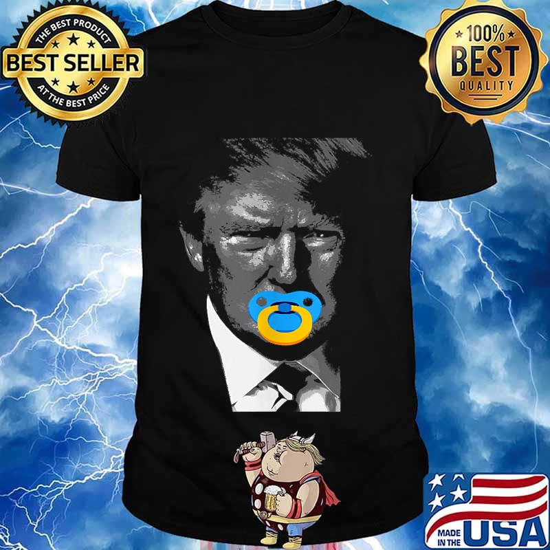 Trump with pacifier in mouth joke political parody shirt