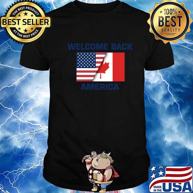 Welcome Back America Canada And USA Flag Canadian Shirt