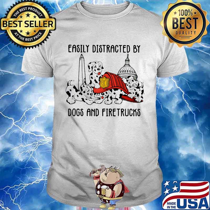 Easily Distracted By Dogs And Fire Trucks Shirt