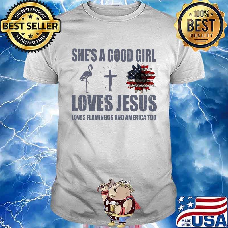 She's A Good Girl Love Jesus Love Flamngocs And American Too Shirt