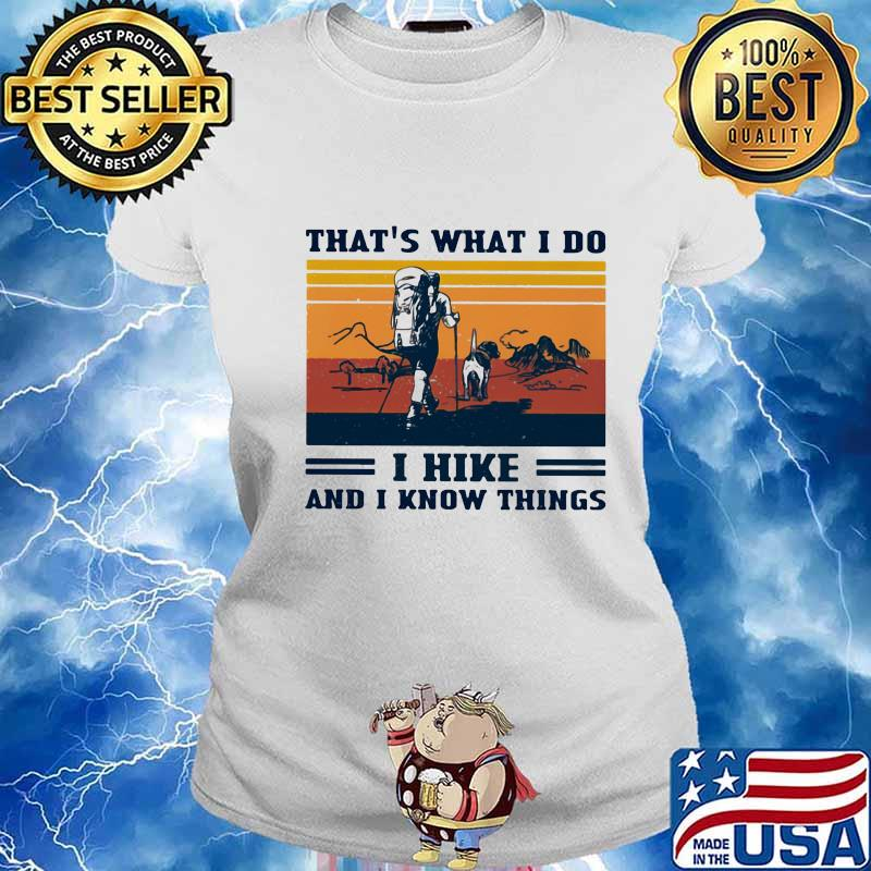 That's What I Do I Hike And I Know Things Vintage Shirt Ladies tee