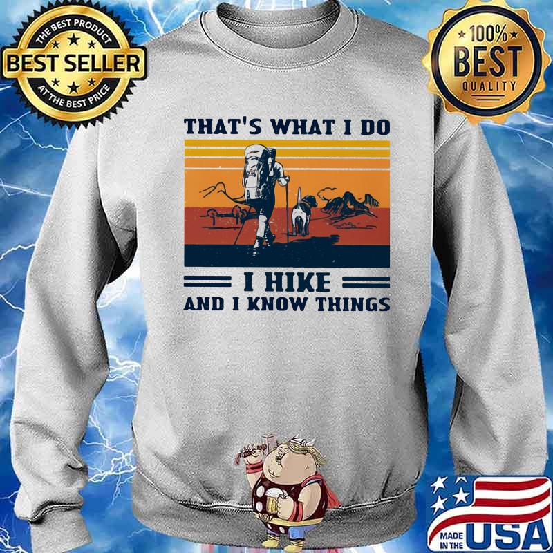 That's What I Do I Hike And I Know Things Vintage Shirt Sweater