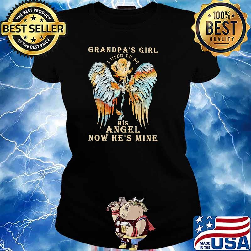 Grandpa Girl I Used To Be His Angel Now He's Mine Rose Shirt Ladies tee
