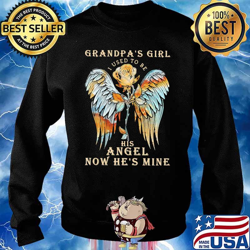 Grandpa Girl I Used To Be His Angel Now He's Mine Rose Shirt Sweater