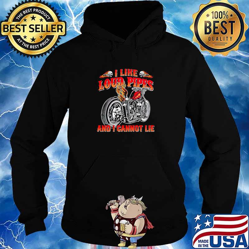 I Like Loud Pipes And I Cannot Lie Motorcycle Shirt Hoodie