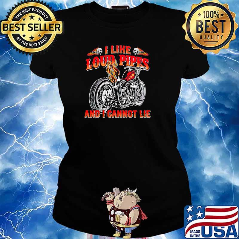 I Like Loud Pipes And I Cannot Lie Motorcycle Shirt Ladies tee