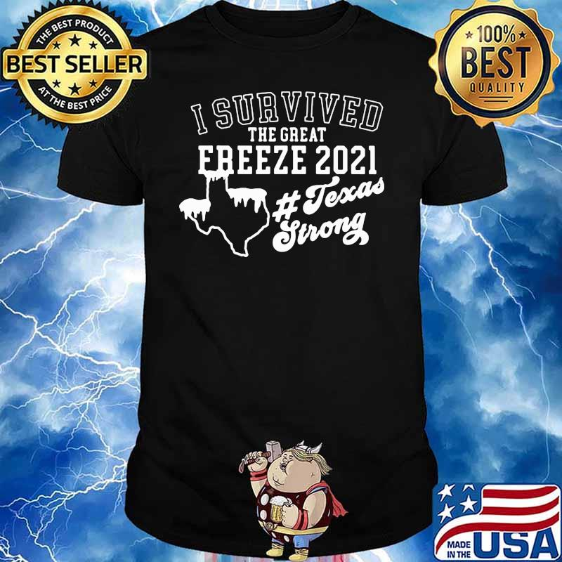 I Survived The Great Freeze 2021 Texas Strong Snow Shirt