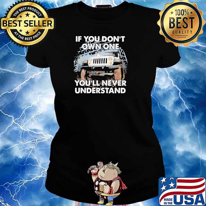 If You Don't Own One You'll Never Understand Shirt Ladies tee