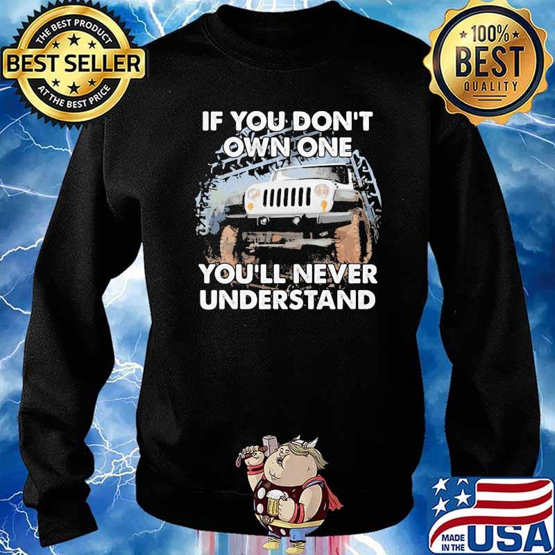 If You Don't Own One You'll Never Understand Shirt Sweater