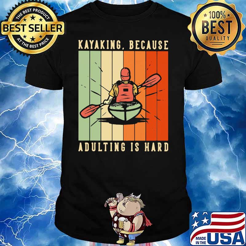 Kayaking Because Adulting Is Hard Vintage Shirt