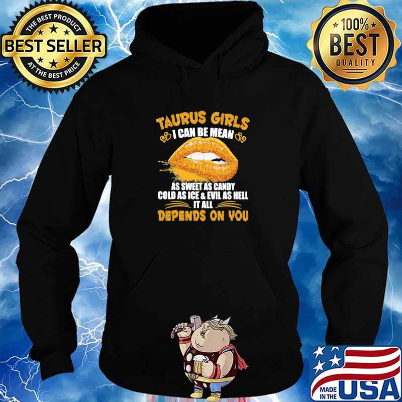 Taurus Girls I Can Be Mean As Sweet As Candy Cold As Ice & Evil As Hell It All Depends On You Shirt Hoodie