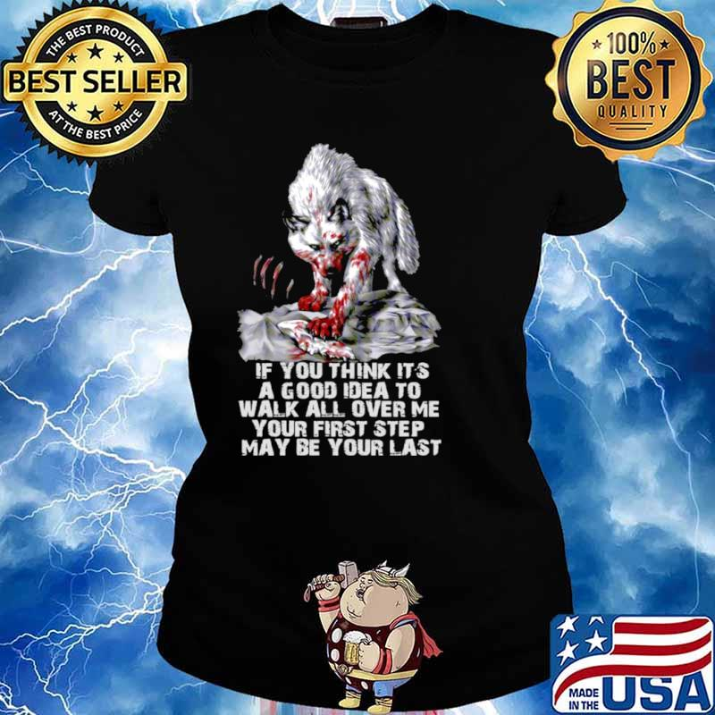Wolf If You Think It's A Good Idea To Walk All Over Me Your First Step May Be Your Last Ladies tee