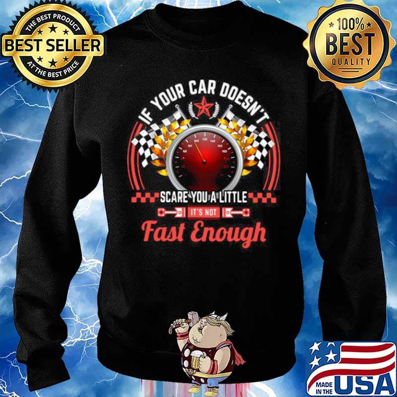 Drag Racing If Your Car Doesn't Scare You A Little Fast Enough Sweater