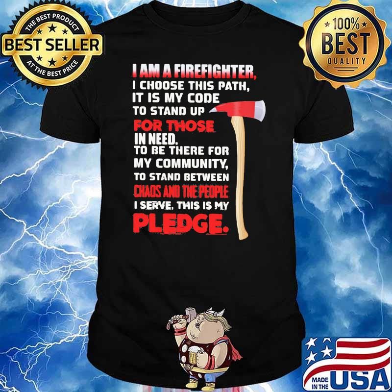 I Am A Firefighter For Choose In Need I Serve This Is My Pledge Shirt