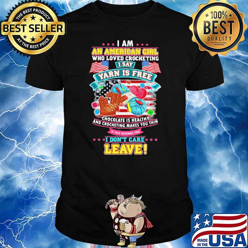 I Am An American Girl Who Loved Crocheting I Say Yarn Is Free Chocolate Is Healthy Flag Shirt
