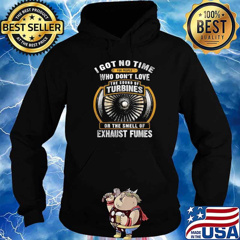 I Got No Time For People Who Don't Love The Sound Of Turbines Ort The Smell Of Exhaust Fumes Hoodie