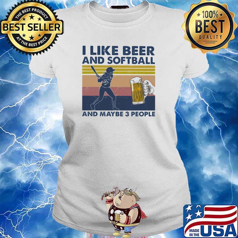 I Like Beer And Softball And Maybe Three People Vintage Shirt Ladies tee