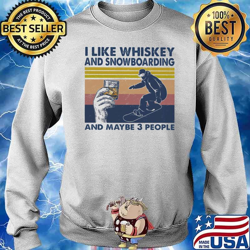 I Like Whiskey And Snowboarding And Maybe Three People Vintage Shirt Sweater