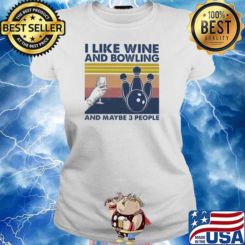 I Like Wine And Bowling And Maybe Three People Vintage Shirt Ladies tee
