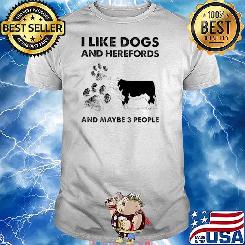 I Llike Dogs And Herefords And Maybe Three People shirt