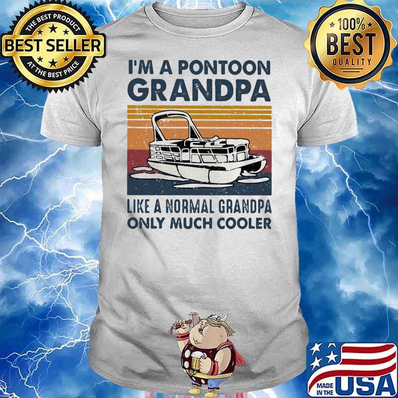 I'm A Pontoon Grandpa Like A Normal Grandpa Only Much Cooler Boating Vintage Shirt