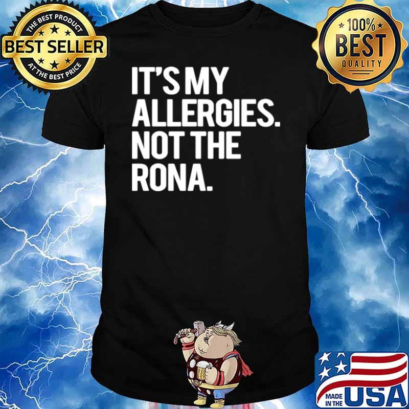 It's My Allergies Not The Rona shirt