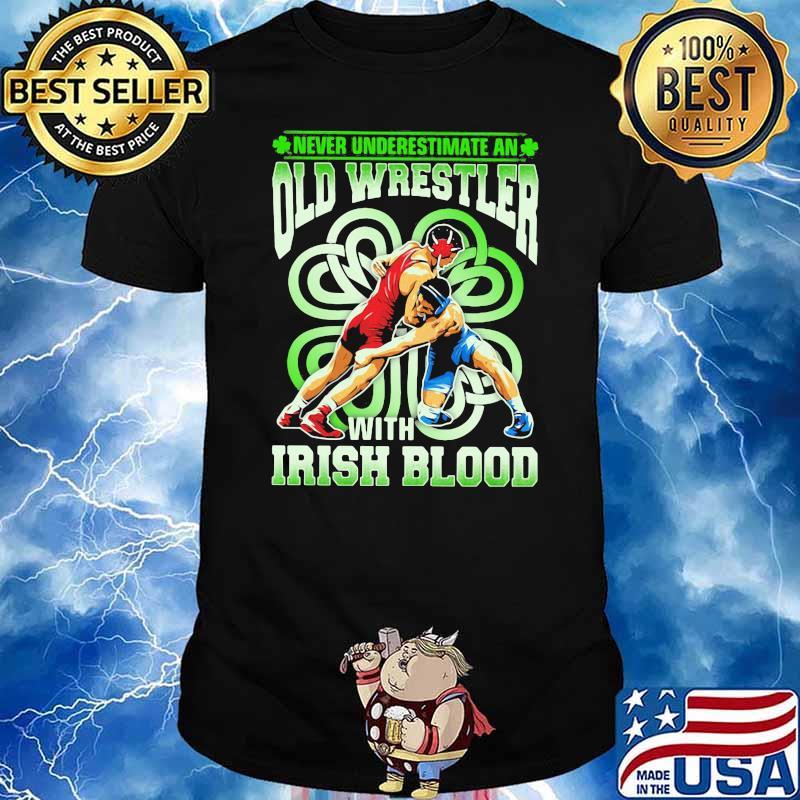 Never Underestimate An Old Wrestler With Irish Blood Patricks Day Shirt