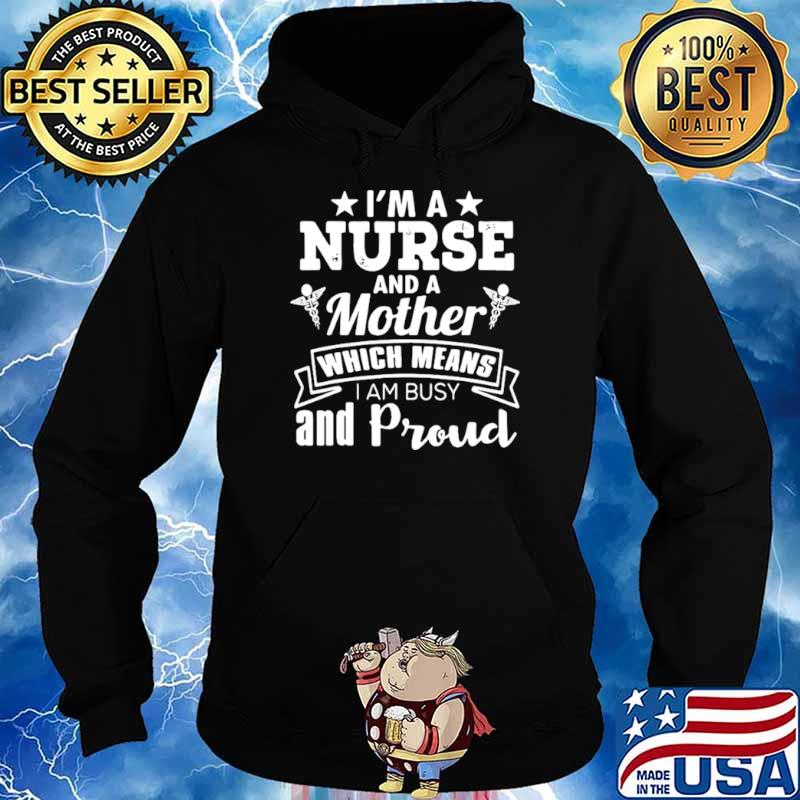 Nurse Mom Funny Gift I'm A Nurse And A Mother Which Means Hoodie