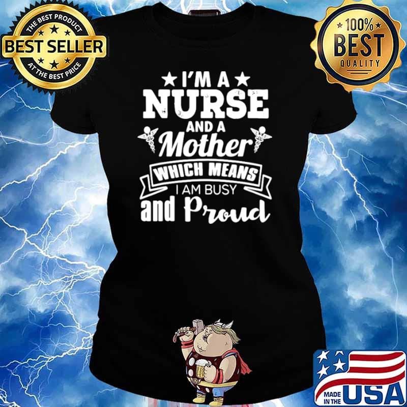 Nurse Mom Funny Gift I'm A Nurse And A Mother Which Means Ladies tee