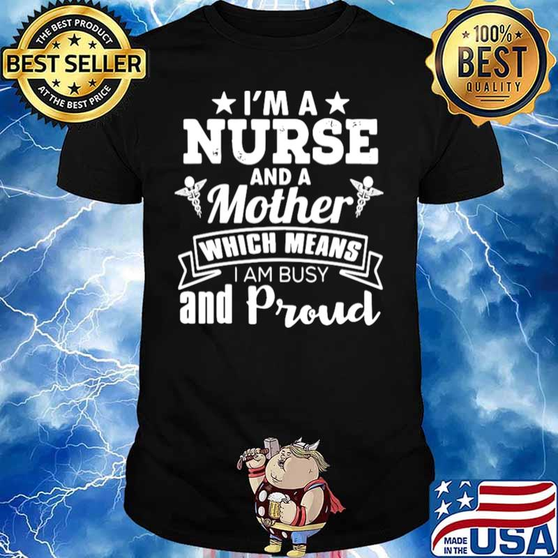 Nurse Mom Funny Gift I'm A Nurse And A Mother Which Means shirt