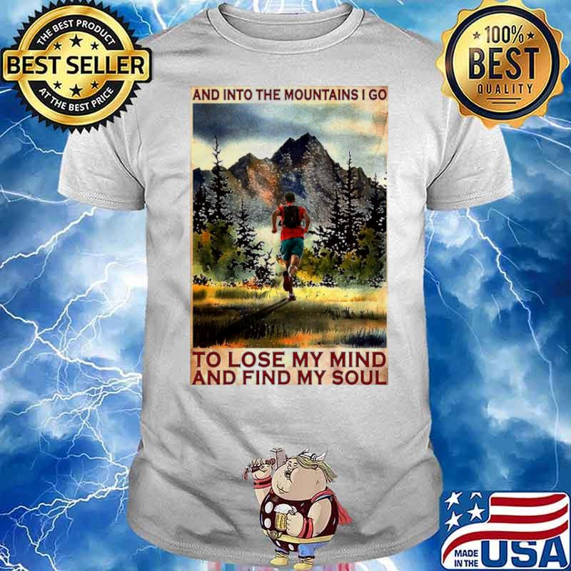 Running And Into The Mountain I Go Running To Lose My Mind And Find My Soul Poster shirt