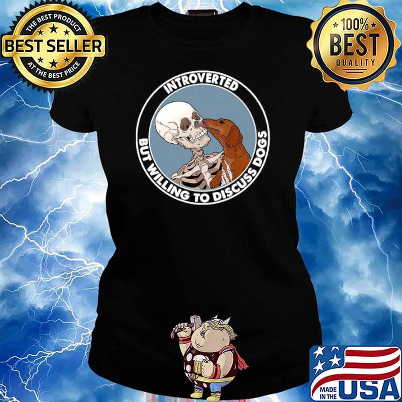 Skeleton And Dachshund Dog Introverted But Willing To Discuss Dogs Ladies tee