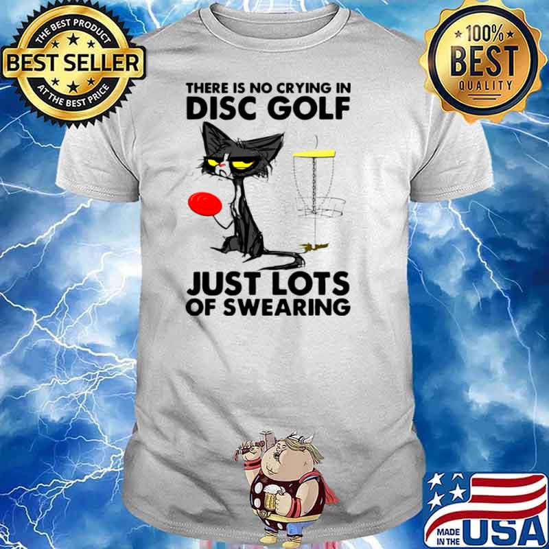 There Is No Crying In Disc Golf Just Lots Of Swearing Black Cat shirt