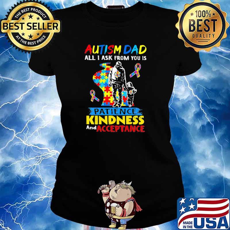 Autism Dad All I Ask From You Is Patience Kindness And Acceptance Awareness Shirt Ladies tee