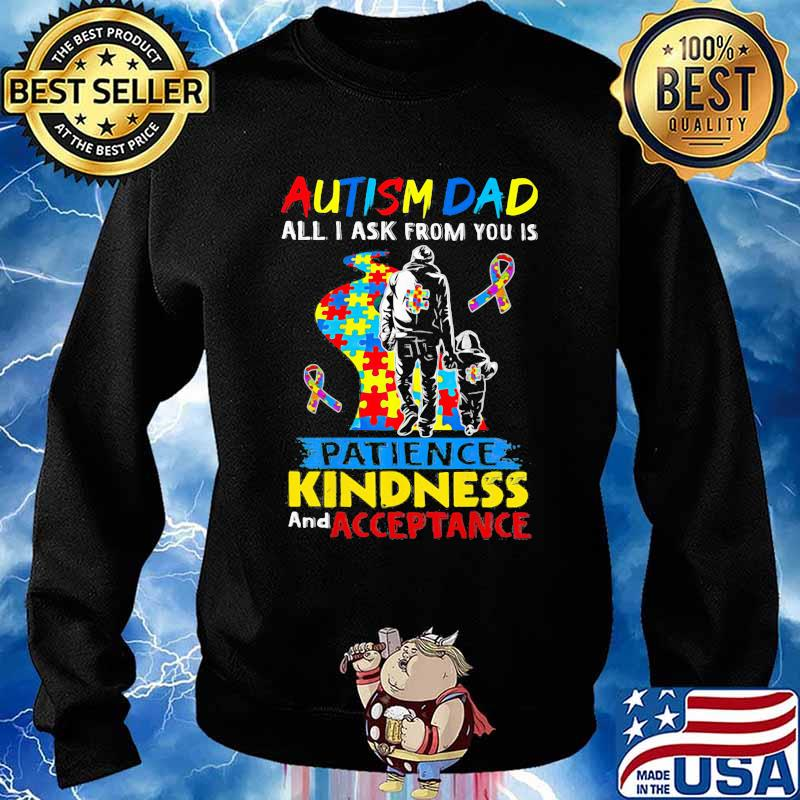 Autism Dad All I Ask From You Is Patience Kindness And Acceptance Awareness Shirt Sweater
