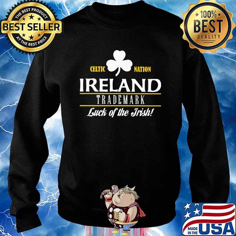 Celtic Nation Ireland Trademark Luck Of The Irish Shirt Sweater