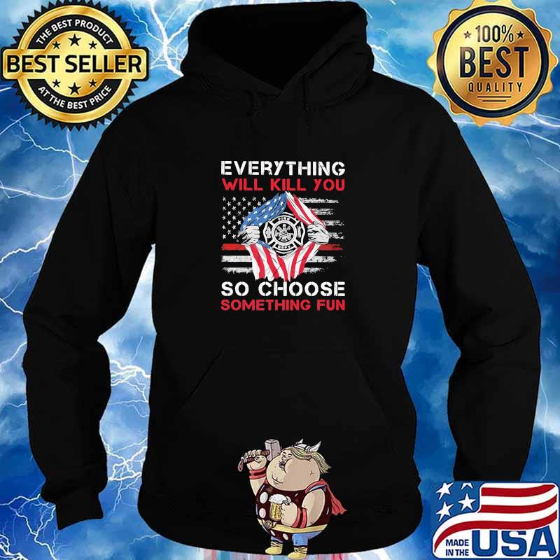 Everything Will Kill You So Choose Something Fun American Flag Shirt Hoodie